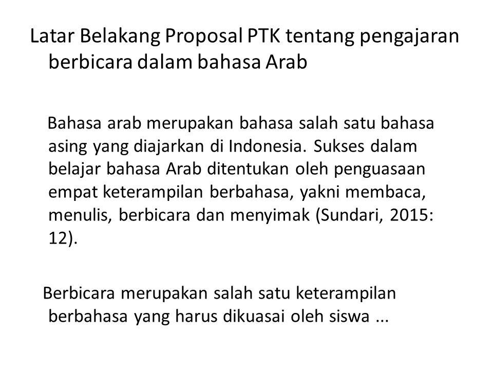 Latar Belakang Proposal PTK tentang pengajaran berbicara dalam bahasa Arab Bahasa arab merupakan bahasa salah satu bahasa asing yang diajarkan di Indo