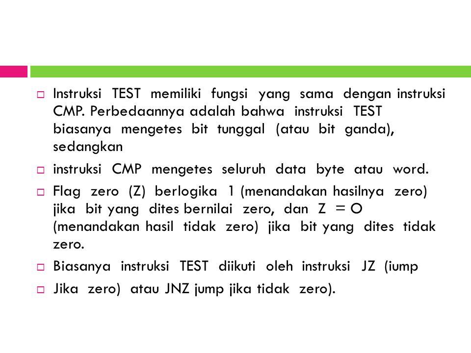  Instruksi TEST memiliki fungsi yang sama dengan instruksi CMP. Perbedaannya adalah bahwa instruksi TEST biasanya mengetes bit tunggal (atau bit gand