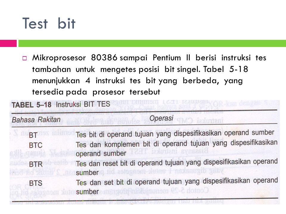 Test bit  Mikroprosesor 80386 sampai Pentium II berisi instruksi tes tambahan untuk mengetes posisi bit singel. Tabel 5-18 menunjukkan 4 instruksi te