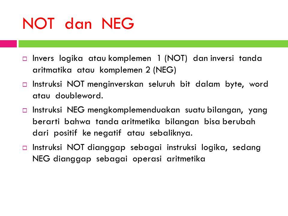 NOT dan NEG  Invers logika atau komplemen 1 (NOT) dan inversi tanda aritmatika atau komplemen 2 (NEG)  Instruksi NOT menginverskan seluruh bit dalam