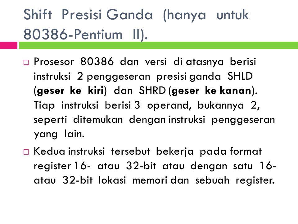 Shift Presisi Ganda (hanya untuk 80386-Pentium II).  Prosesor 80386 dan versi di atasnya berisi instruksi 2 penggeseran presisi ganda SHLD (geser ke