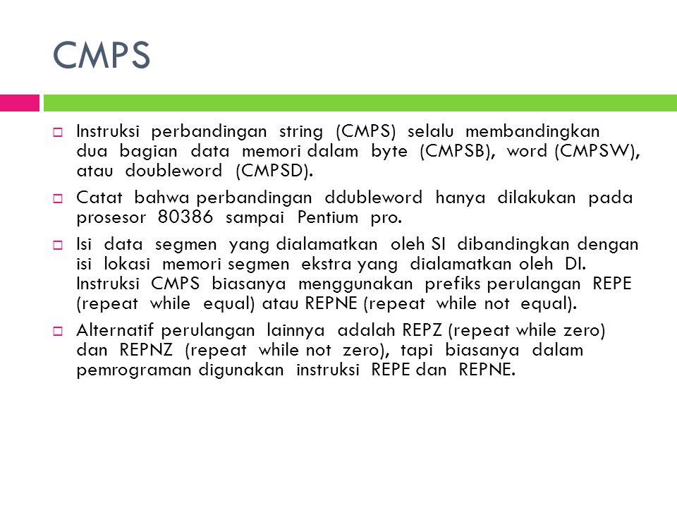 CMPS  Instruksi perbandingan string (CMPS) selalu membandingkan dua bagian data memori dalam byte (CMPSB), word (CMPSW), atau doubleword (CMPSD).  C