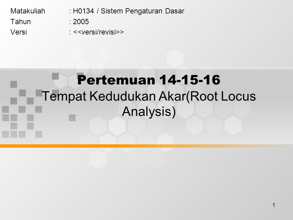 1 Pertemuan 14-15-16 Tempat Kedudukan Akar(Root Locus Analysis) Matakuliah: H0134 / Sistem Pengaturan Dasar Tahun: 2005 Versi: >