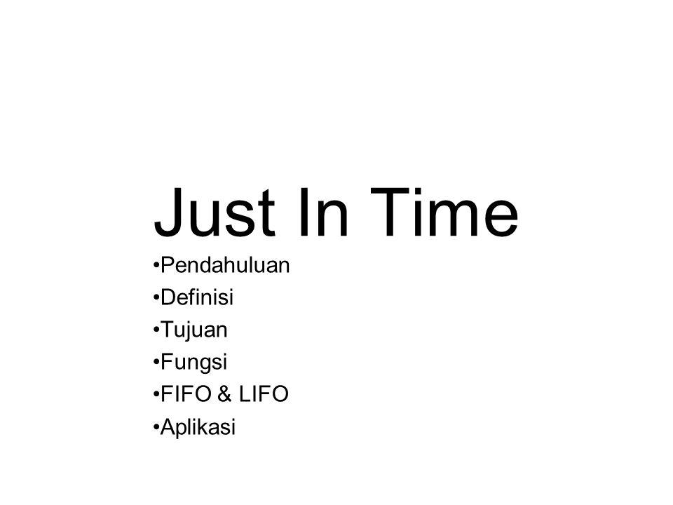 Just In Time Pendahuluan Definisi Tujuan Fungsi FIFO & LIFO Aplikasi