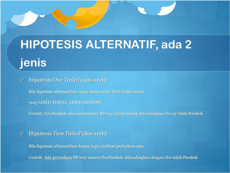 HIPOTESIS ALTERNATIF, ada 2 jenis Hipotesis One Tailed (satu arah) Bila hipotesis alternatifnya ingin mengetahui lebih lanjut mana yang LEBIH TINGGI,