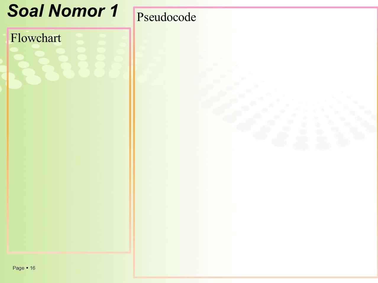 Page  16 Soal Nomor 1 Flowchart Pseudocode