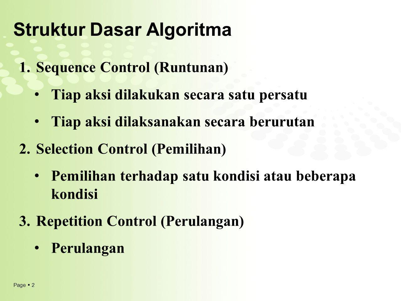 Page  2 Struktur Dasar Algoritma 1.Sequence Control (Runtunan) Tiap aksi dilakukan secara satu persatu Tiap aksi dilaksanakan secara berurutan 2.Sele