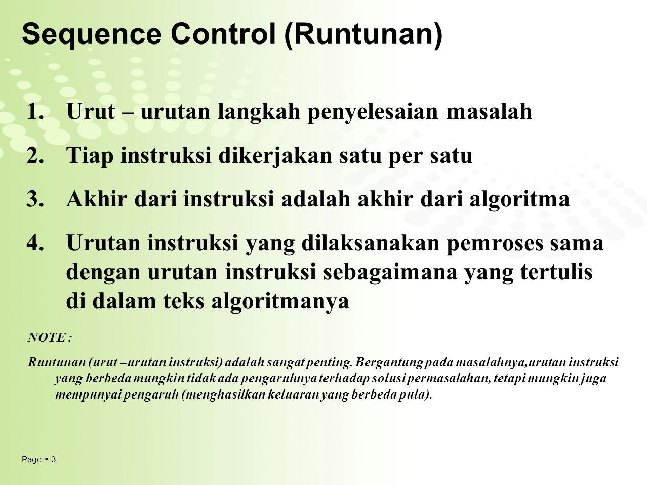Page  3 Sequence Control (Runtunan) 1.Urut – urutan langkah penyelesaian masalah 2.Tiap instruksi dikerjakan satu per satu 3.Akhir dari instruksi ada