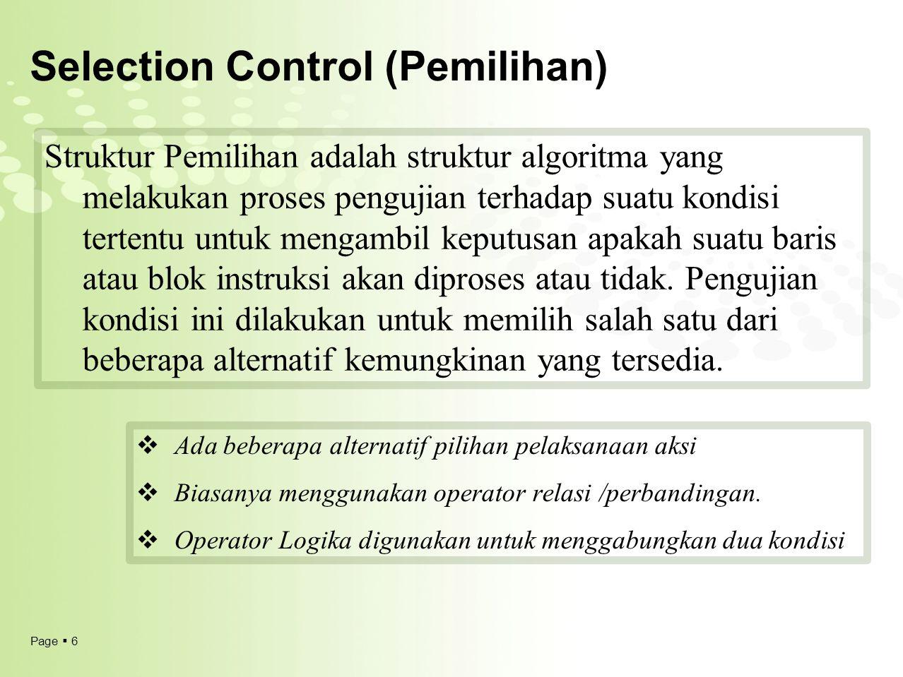 Page  6 Selection Control (Pemilihan) Struktur Pemilihan adalah struktur algoritma yang melakukan proses pengujian terhadap suatu kondisi tertentu un