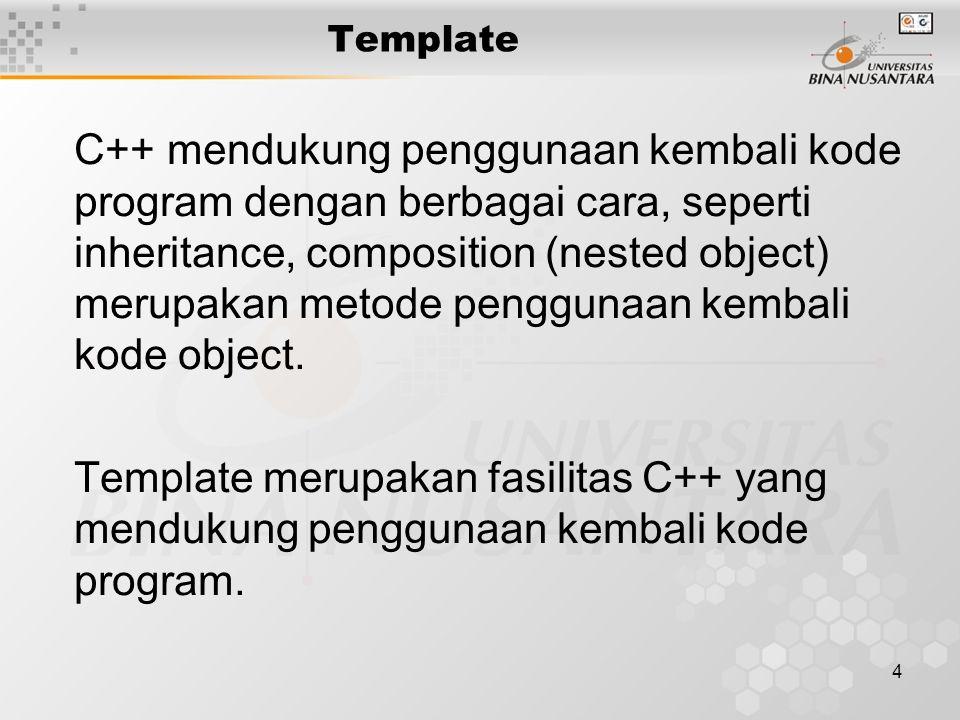 4 Template C++ mendukung penggunaan kembali kode program dengan berbagai cara, seperti inheritance, composition (nested object) merupakan metode pengg