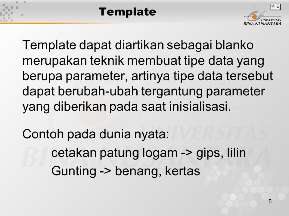 16 Template Class Template juga dapat diterapkan pada class dengan format: template class nama_class { // deklarasi class };