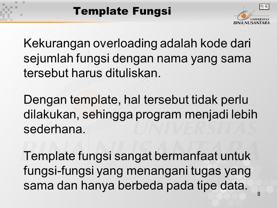 19 template void Stack :: Push (T nilai) { if ( !stackFull() ) Data[CountData++] = nilai; else cerr << Stack penuh << endl; } template T Stack :: Pop() { if ( stackEmpty() ) { cerr << Stack kosong << endl; exit(1); } return ( Data[--CountData] ); }