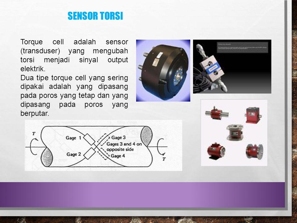 SENSOR TORSI Torque cell adalah sensor (transduser) yang mengubah torsi menjadi sinyal output elektrik. Dua tipe torque cell yang sering dipakai adala
