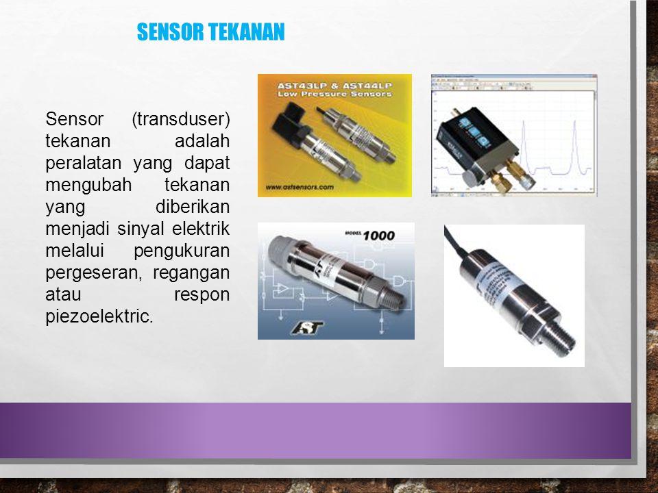 SENSOR TEKANAN Sensor (transduser) tekanan adalah peralatan yang dapat mengubah tekanan yang diberikan menjadi sinyal elektrik melalui pengukuran perg
