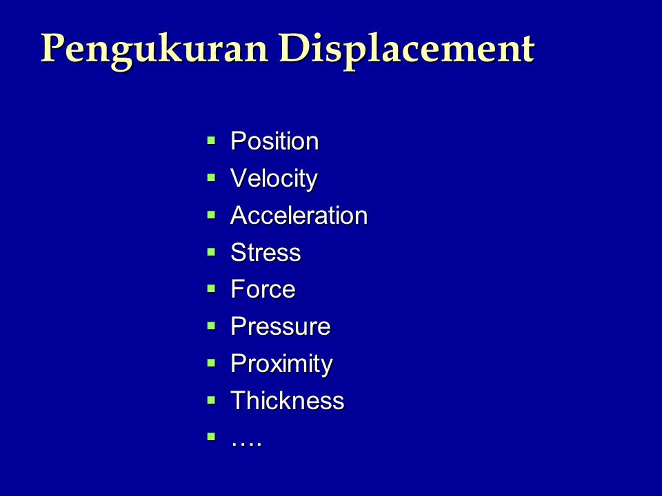 Pengukuran Displacement  Position  Velocity  Acceleration  Stress  Force  Pressure  Proximity  Thickness  ….