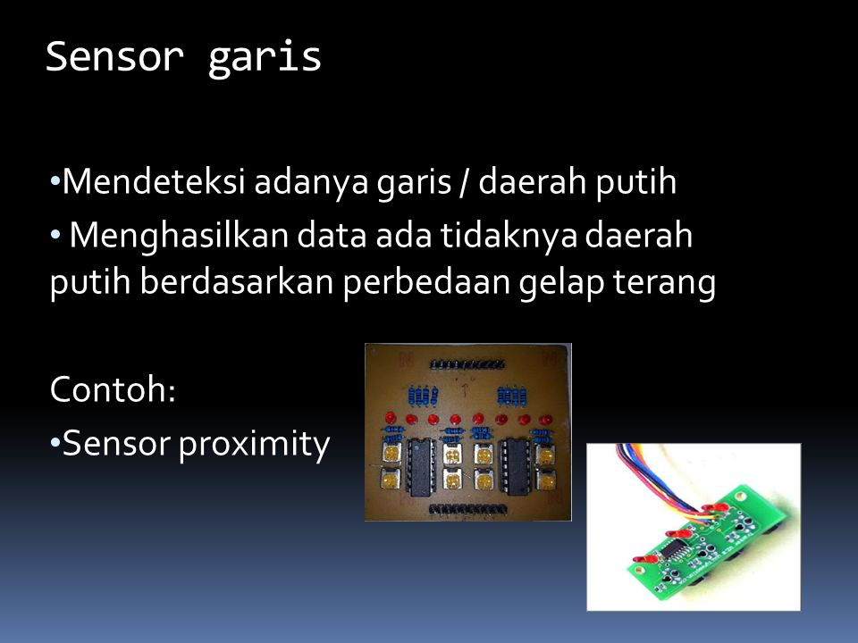 Mendeteksi adanya garis / daerah putih Menghasilkan data ada tidaknya daerah putih berdasarkan perbedaan gelap terang Contoh: Sensor proximity Sensor