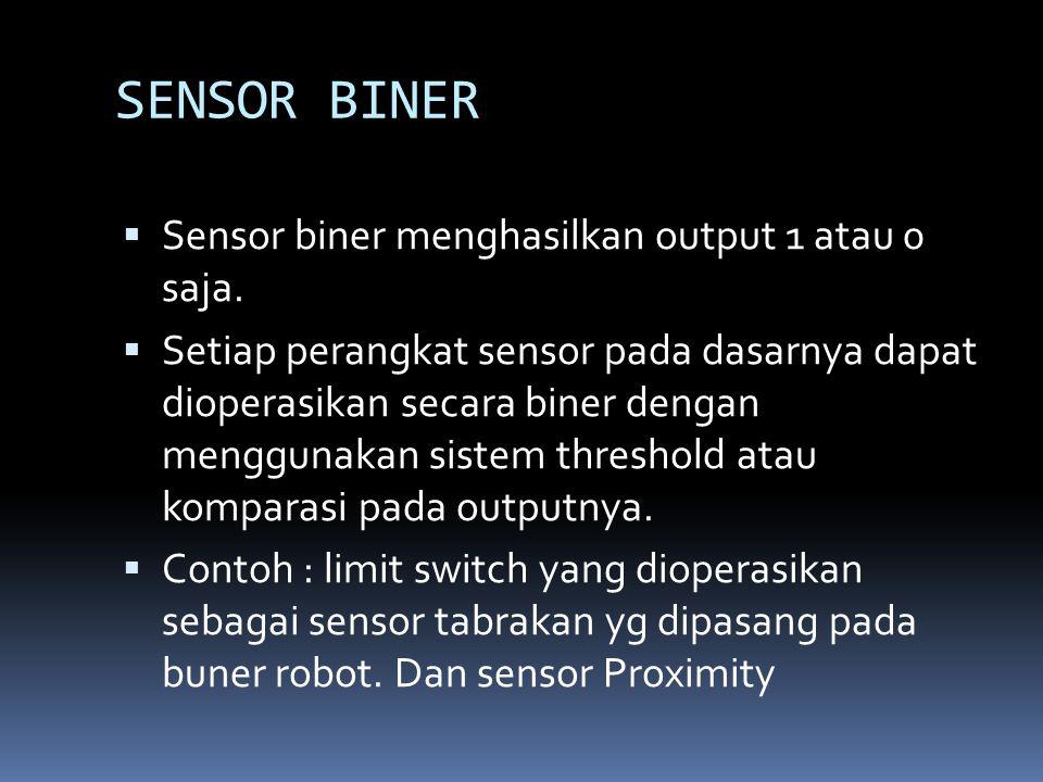 SENSOR BINER  Sensor biner menghasilkan output 1 atau 0 saja.  Setiap perangkat sensor pada dasarnya dapat dioperasikan secara biner dengan mengguna