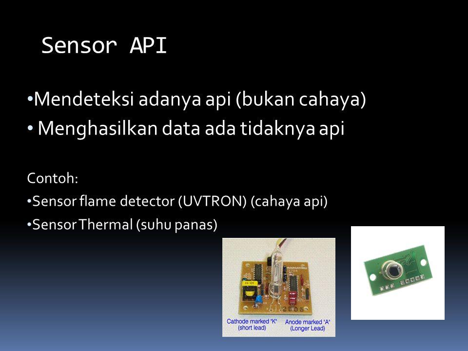 Mendeteksi adanya api (bukan cahaya) Menghasilkan data ada tidaknya api Contoh: Sensor flame detector (UVTRON) (cahaya api) Sensor Thermal (suhu panas