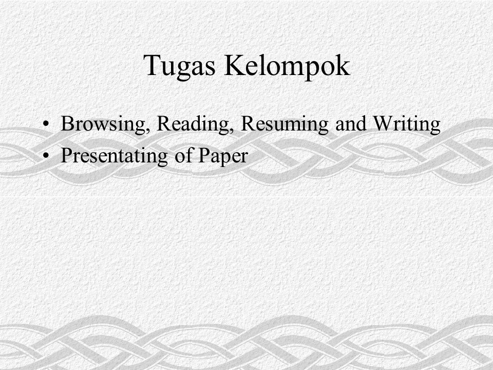 Browsing, Reading, Resuming and Writing Presentating of Paper Tugas Kelompok