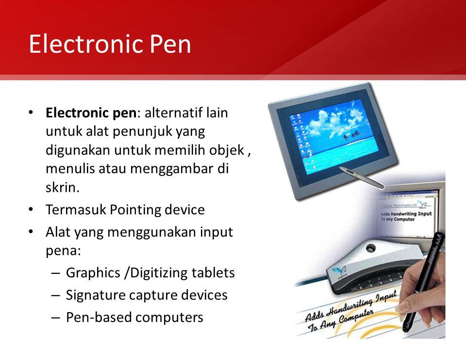 Electronic Pen Electronic pen: alternatif lain untuk alat penunjuk yang digunakan untuk memilih objek, menulis atau menggambar di skrin. Termasuk Poin