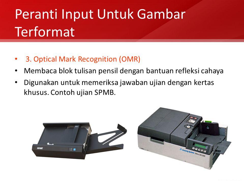 Peranti Input Untuk Gambar Terformat 3. Optical Mark Recognition (OMR) Membaca blok tulisan pensil dengan bantuan refleksi cahaya Digunakan untuk meme