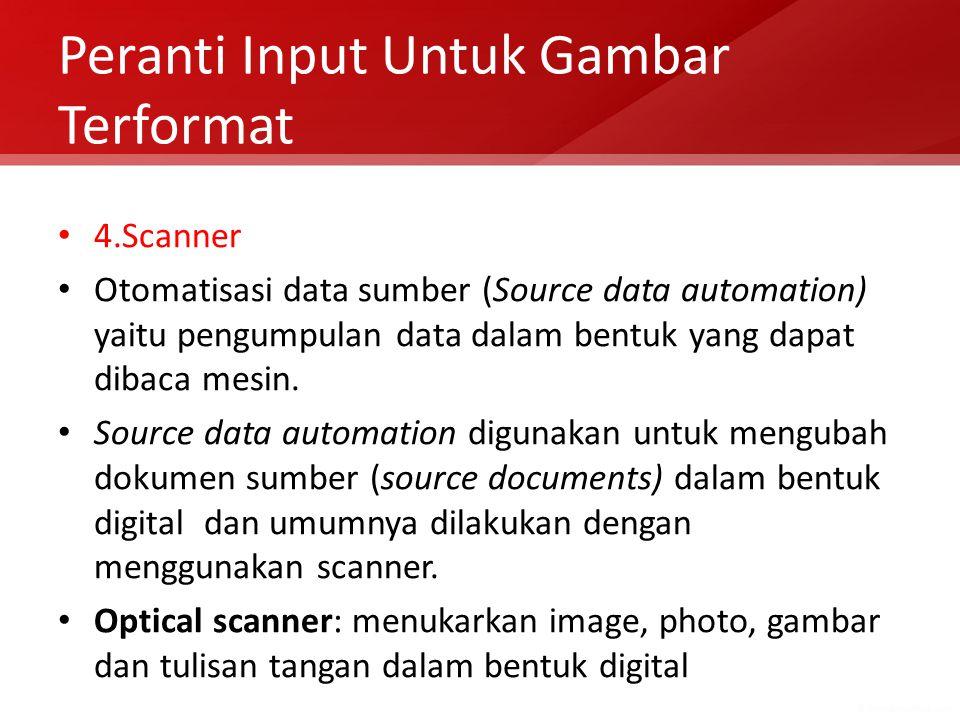 Peranti Input Untuk Gambar Terformat 4.Scanner Otomatisasi data sumber (Source data automation) yaitu pengumpulan data dalam bentuk yang dapat dibaca mesin.