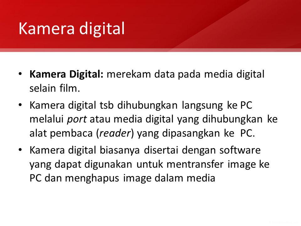 Kamera digital Kamera Digital: merekam data pada media digital selain film. Kamera digital tsb dihubungkan langsung ke PC melalui port atau media digi