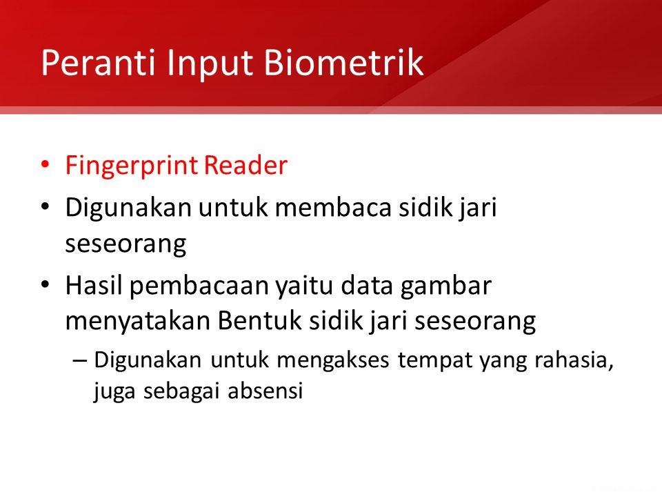 Peranti Input Biometrik Fingerprint Reader Digunakan untuk membaca sidik jari seseorang Hasil pembacaan yaitu data gambar menyatakan Bentuk sidik jari
