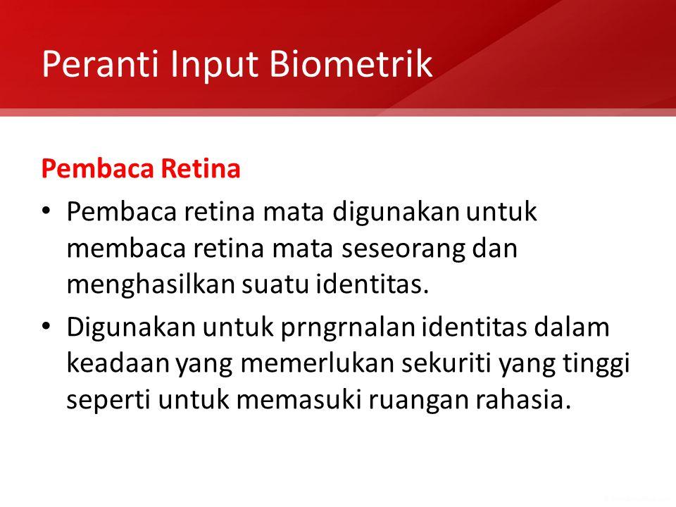 Pembaca Retina Pembaca retina mata digunakan untuk membaca retina mata seseorang dan menghasilkan suatu identitas. Digunakan untuk prngrnalan identita