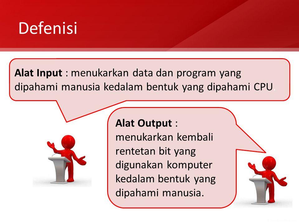 Defenisi Alat Input : menukarkan data dan program yang dipahami manusia kedalam bentuk yang dipahami CPU.