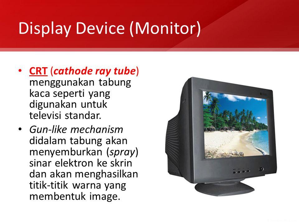Display Device (Monitor) CRT (cathode ray tube) menggunakan tabung kaca seperti yang digunakan untuk televisi standar. Gun-like mechanism didalam tabu