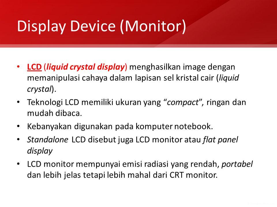 LCD (liquid crystal display) menghasilkan image dengan memanipulasi cahaya dalam lapisan sel kristal cair (liquid crystal). Teknologi LCD memiliki uku