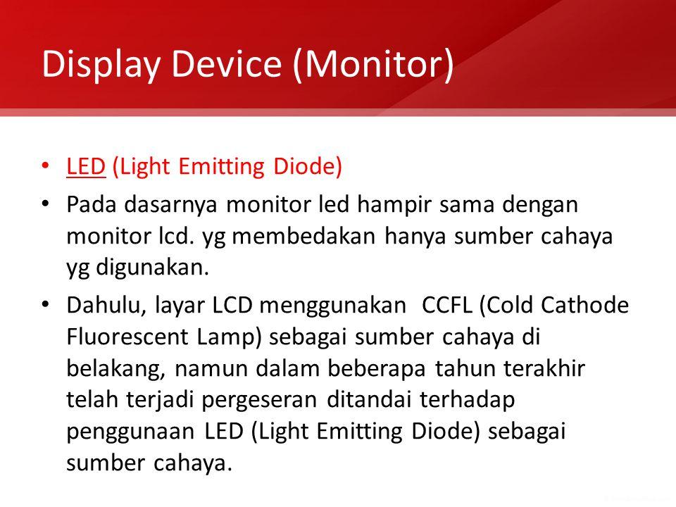 LED (Light Emitting Diode) Pada dasarnya monitor led hampir sama dengan monitor lcd. yg membedakan hanya sumber cahaya yg digunakan. Dahulu, layar LCD