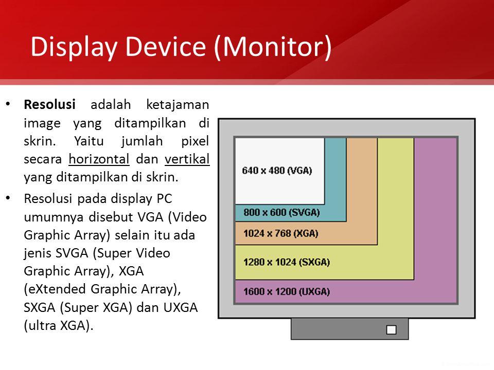 Display Device (Monitor) Resolusi adalah ketajaman image yang ditampilkan di skrin. Yaitu jumlah pixel secara horizontal dan vertikal yang ditampilkan