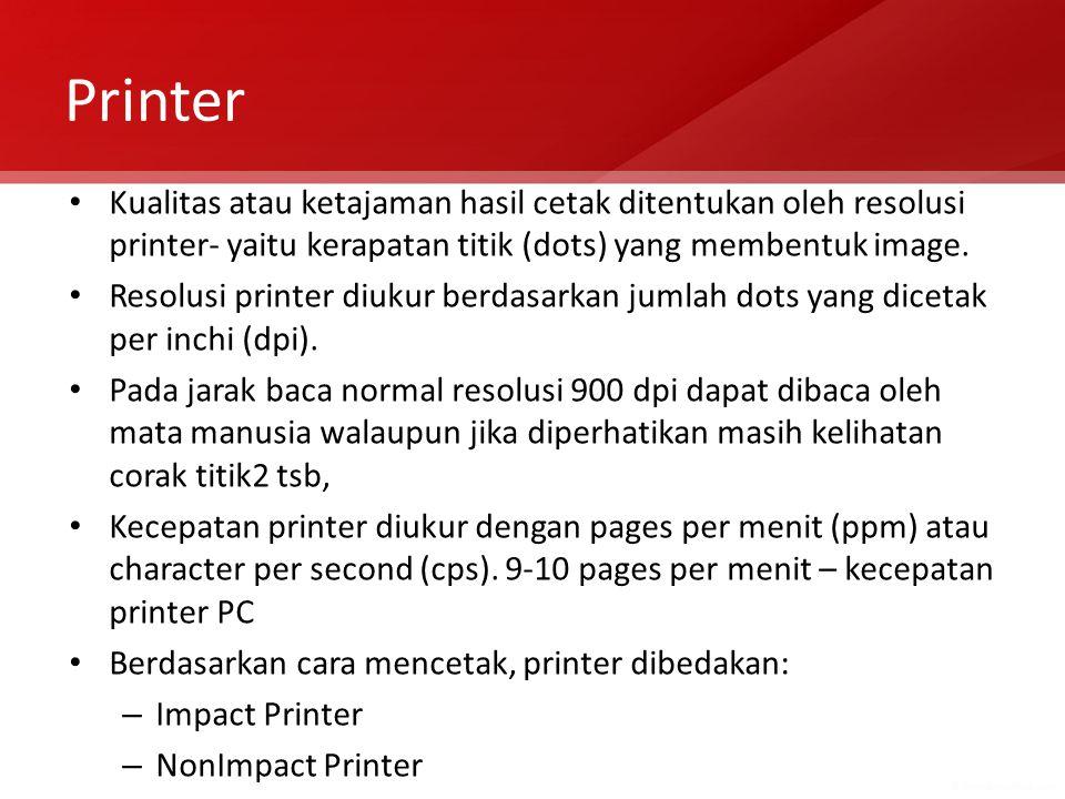 Printer Kualitas atau ketajaman hasil cetak ditentukan oleh resolusi printer- yaitu kerapatan titik (dots) yang membentuk image. Resolusi printer diuk
