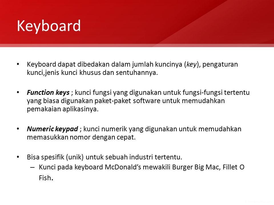 Keyboard Keyboard dapat dibedakan dalam jumlah kuncinya (key), pengaturan kunci,jenis kunci khusus dan sentuhannya. Function keys ; kunci fungsi yang