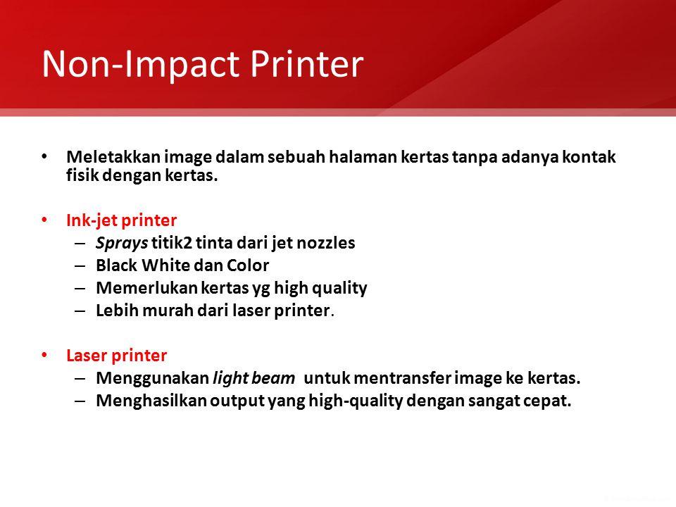 Non-Impact Printer Meletakkan image dalam sebuah halaman kertas tanpa adanya kontak fisik dengan kertas. Ink-jet printer – Sprays titik2 tinta dari je