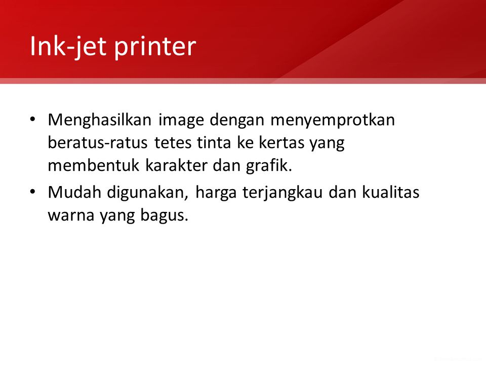 Ink-jet printer Menghasilkan image dengan menyemprotkan beratus-ratus tetes tinta ke kertas yang membentuk karakter dan grafik. Mudah digunakan, harga