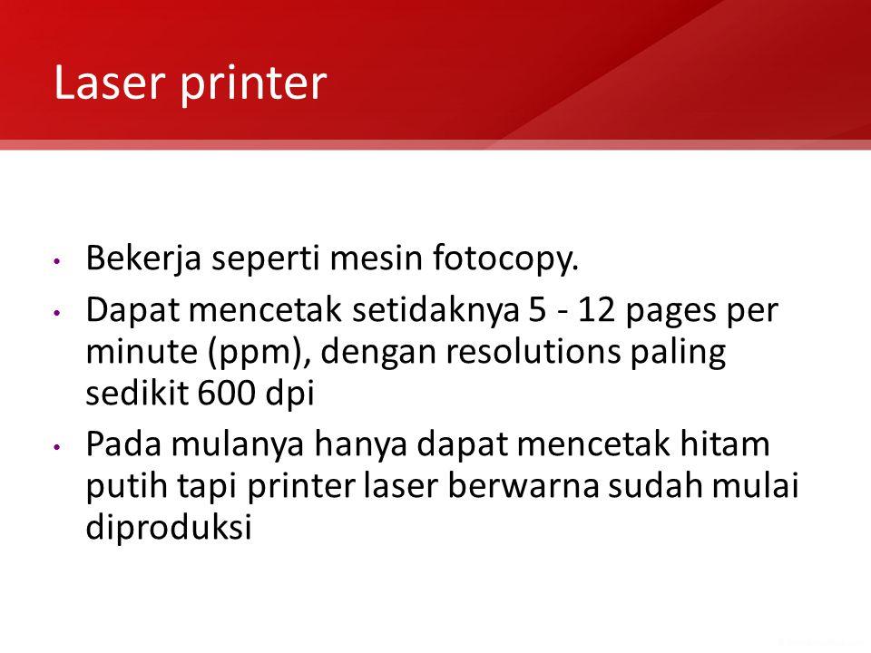Laser printer Bekerja seperti mesin fotocopy. Dapat mencetak setidaknya 5 - 12 pages per minute (ppm), dengan resolutions paling sedikit 600 dpi Pada