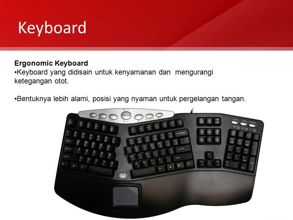Keyboard Ergonomic Keyboard Keyboard yang didisain untuk kenyamanan dan mengurangi ketegangan otot. Bentuknya lebih alami, posisi yang nyaman untuk pe