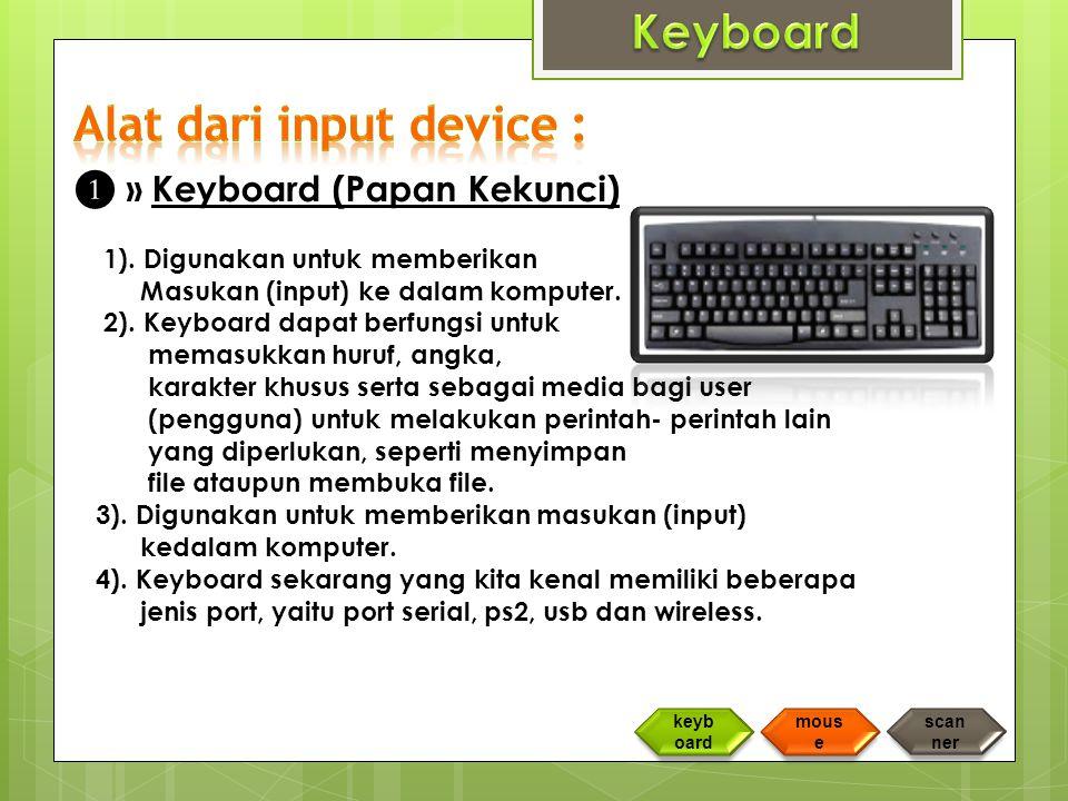 ❶ » Keyboard (Papan Kekunci) 1).Digunakan untuk memberikan Masukan (input) ke dalam komputer.
