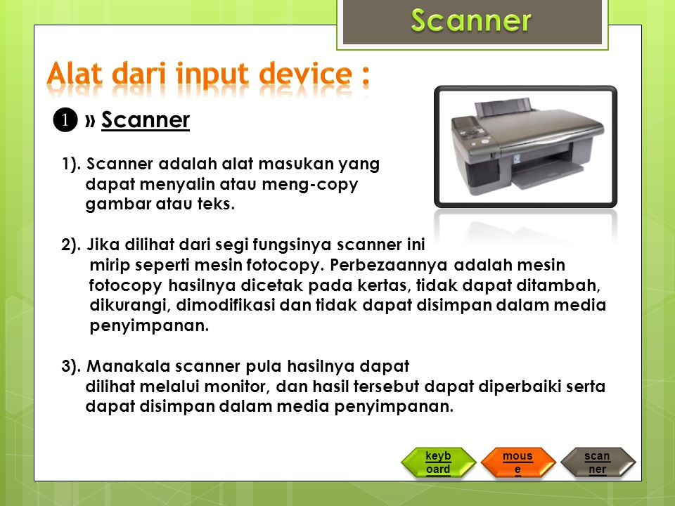 ❶ » Scanner 1).Scanner adalah alat masukan yang dapat menyalin atau meng-copy gambar atau teks.