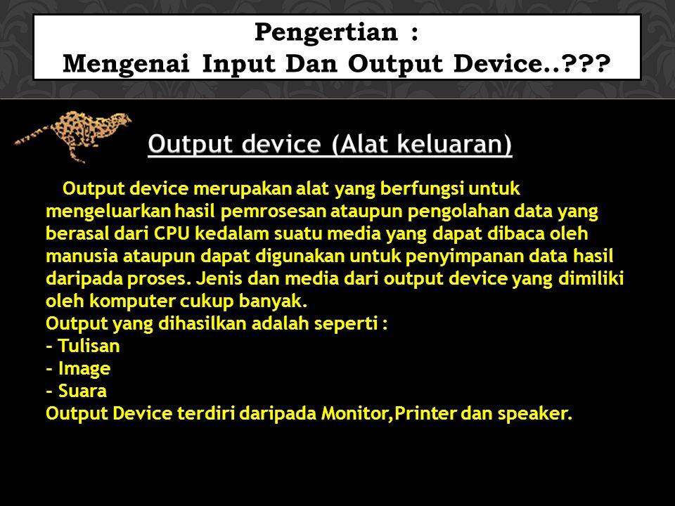 Pengertian : Mengenai Input Dan Output Device..??.