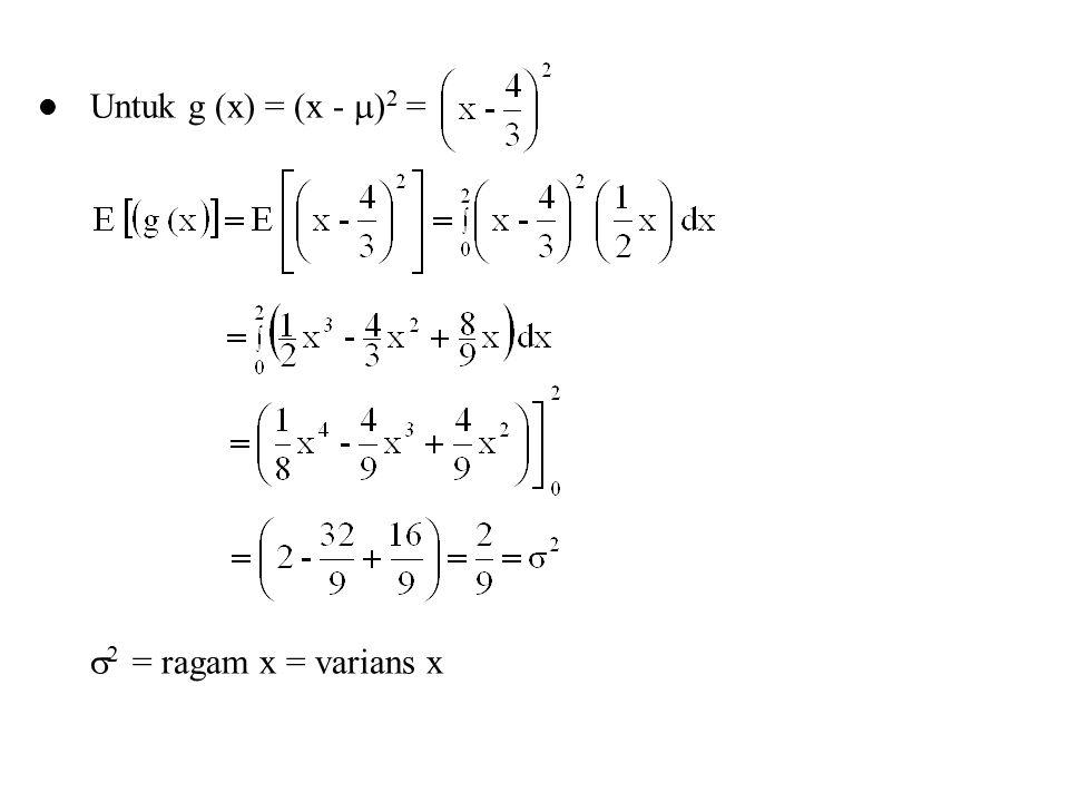 Untuk g (x) = (x -  ) 2 =  2 = ragam x = varians x