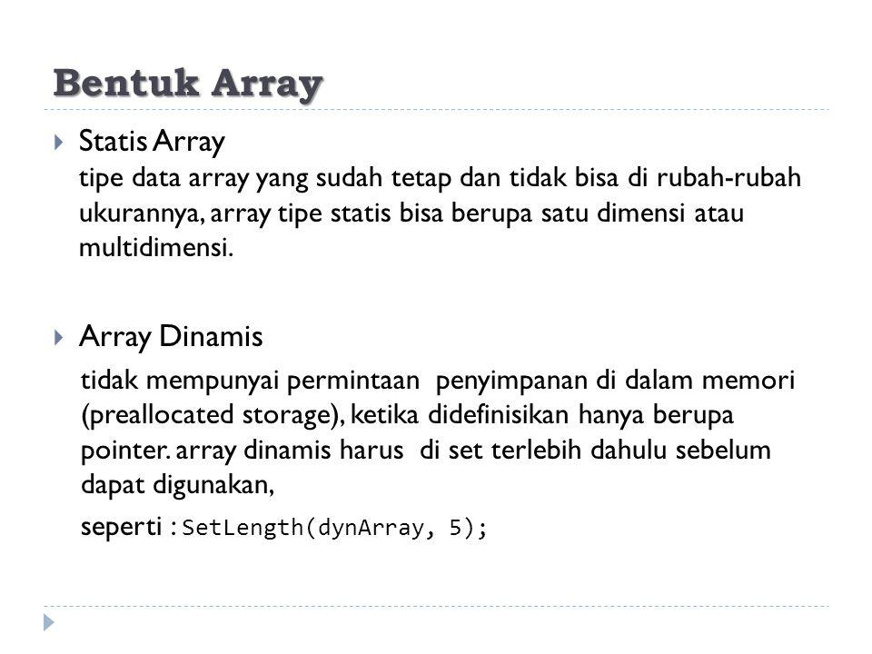 Syntax  Statis Array NamaArray = Array[Index type|Ordinal..Ordinal{,…}] of Base type; Ex: multiArray : Array[1..5] of char;  Array Dinamis NamaArray = Array of {Array of …} Base Type Ex: multiArray : Array of Array of String;