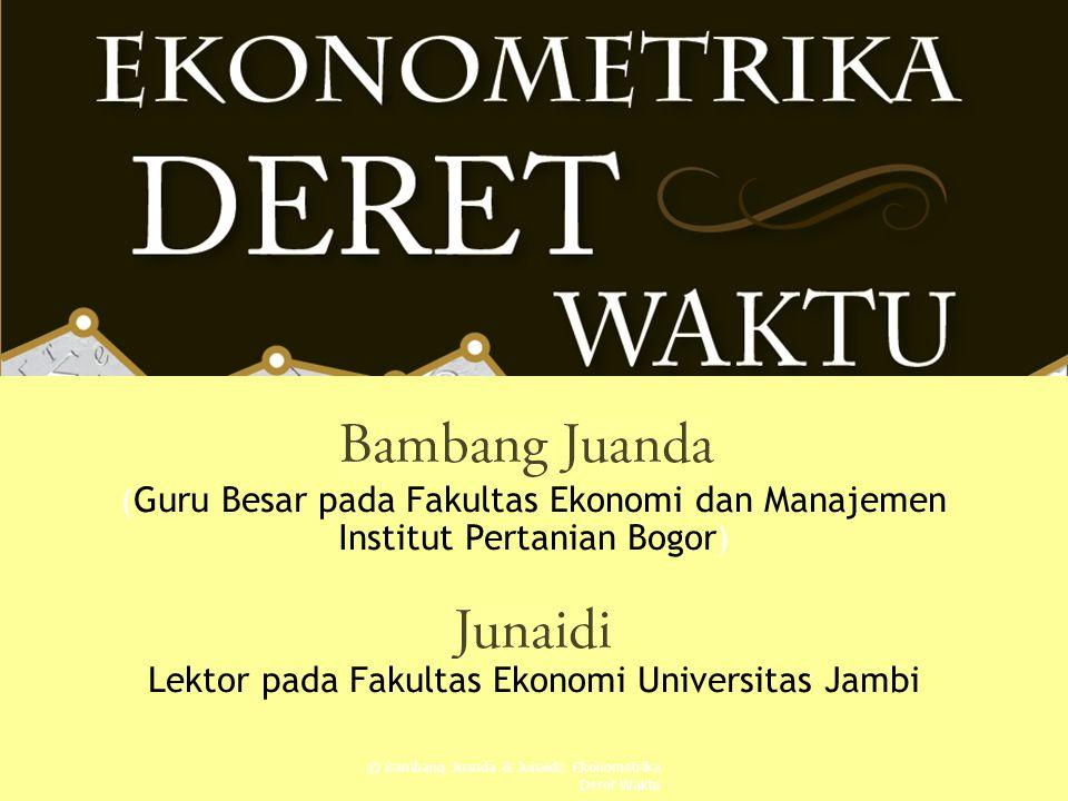 (Guru Besar pada Fakultas Ekonomi dan Manajemen Institut Pertanian Bogor) Lektor pada Fakultas Ekonomi Universitas Jambi © Bambang Juanda & Junaidi: Ekonometrika Deret Waktu