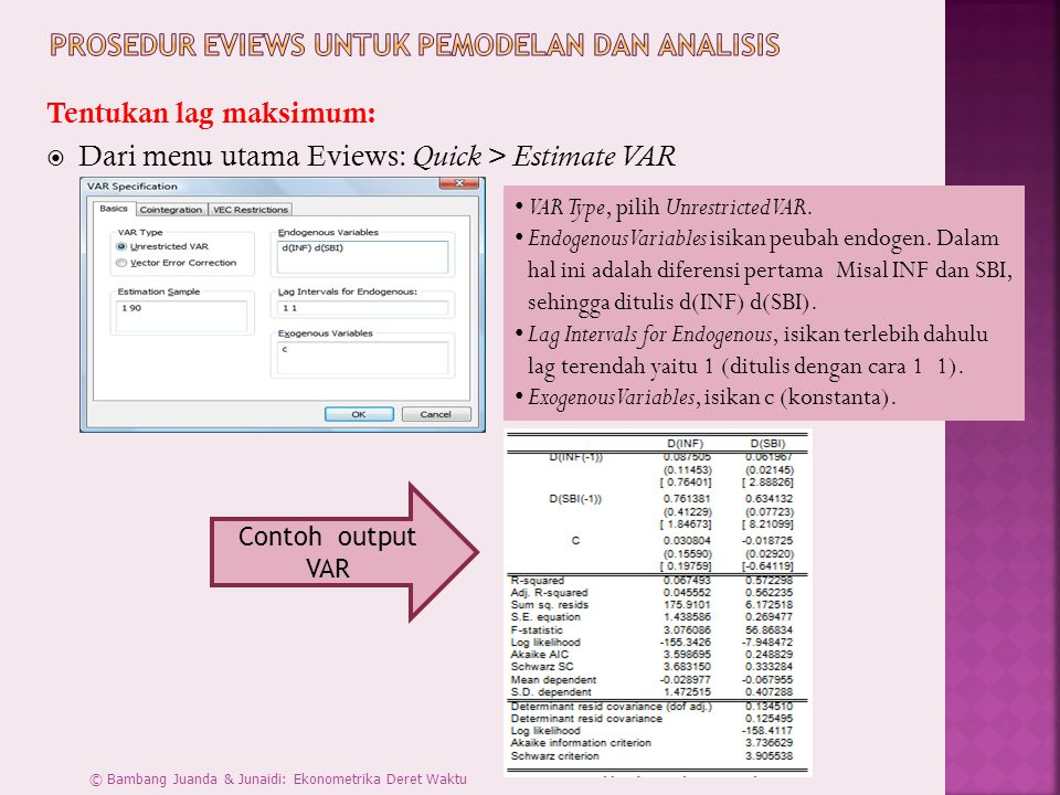 Tentukan lag maksimum:  Dari menu utama Eviews: Quick > Estimate VAR VAR Type, pilih Unrestricted VAR.
