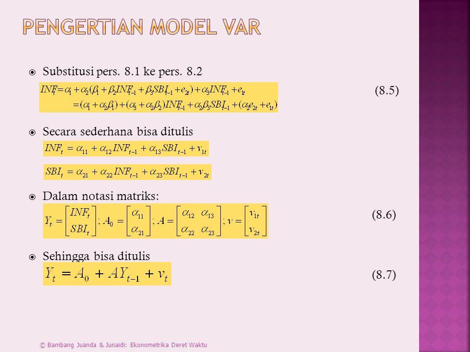  Persamaan tsb disebut Vector Autoregresive berordo 1 dengan dua peubah ( bivariate ).