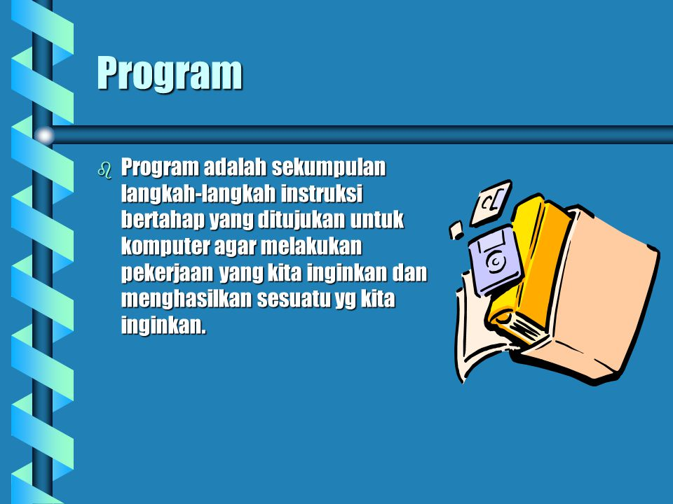 Program  Program adalah sekumpulan langkah-langkah instruksi bertahap yang ditujukan untuk komputer agar melakukan pekerjaan yang kita inginkan dan menghasilkan sesuatu yg kita inginkan.
