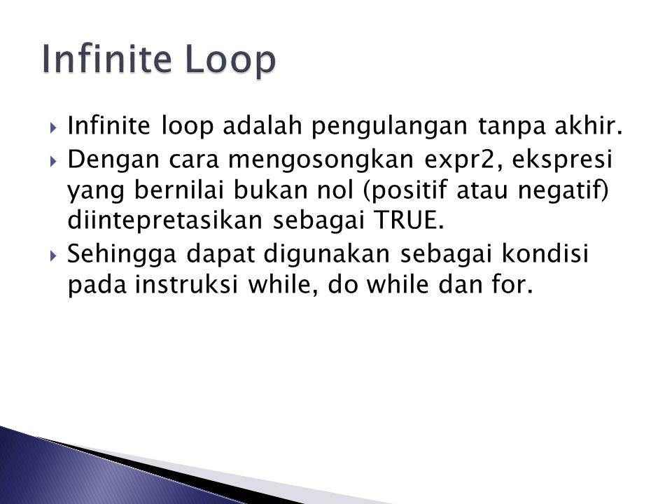 Infinite loop adalah pengulangan tanpa akhir.  Dengan cara mengosongkan expr2, ekspresi yang bernilai bukan nol (positif atau negatif) diintepretas